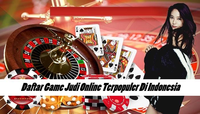 Daftar Game Judi Online Terpopuler Di Indonesia