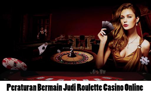 Peraturan Bermain Judi Roulette Casino Online